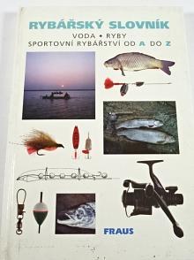 Rybářský slovník - voda - ryby - sportovní rybářství od A do Z - Milan Pohunek - 1996