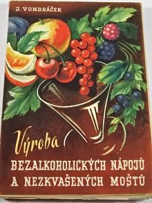 Výroba bezalkoholických nápojů a nezkvašených moštů - Josef Vondráček - 1948