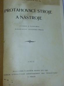 Protahovací stroje a nástroje - Svatopluk Černoch - 1925